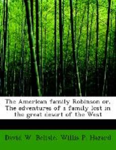 The American family Robinson or, The adventures of a family lost