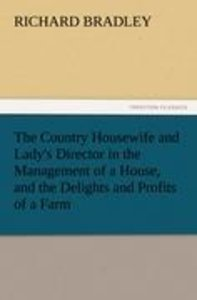 The Country Housewife and Lady's Director in the Management of a