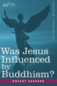 Was Jesus Influenced by Buddhism? A Comparative Study of the Liv