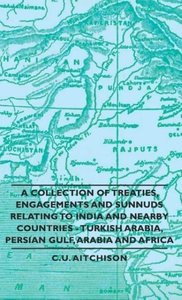 A Collection of Treaties, Engagements and Sunnuds Relating to In