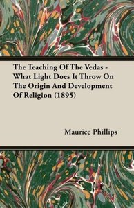 The Teaching of the Vedas - What Light Does It Throw on the Orig