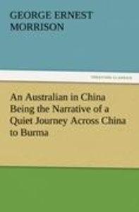 An Australian in China Being the Narrative of a Quiet Journey Ac