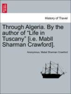 "Through Algeria. By the author of ""Life in Tuscany"" [i.e. Mabll"