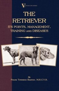 The Retriever: Its Points; Management; Training & Diseases (Labr