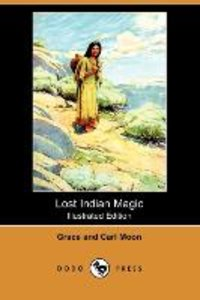 Lost Indian Magic (Illustrated Edition) (Dodo Press)