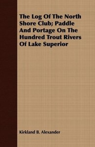 The Log Of The North Shore Club; Paddle And Portage On The Hundr