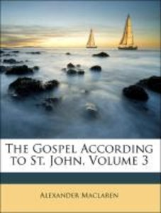 The Gospel According to St. John, Volume 3