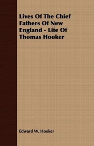 Lives of the Chief Fathers of New England - Life of Thomas Hooke