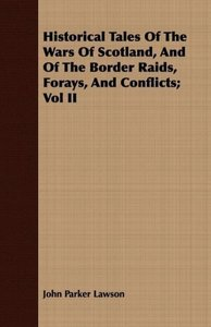 Historical Tales of the Wars of Scotland, and of the Border Raid