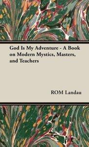 God Is My Adventure - A Book on Modern Mystics, Masters, and Tea