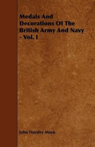 Medals And Decorations Of The British Army And Navy - Vol. I