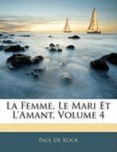 La Femme, Le Mari Et L'Amant, Volume 4
