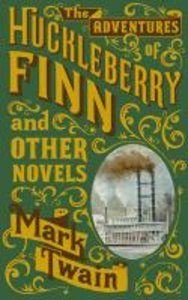 The Adventures of Huckleberry Finn and Other Novels