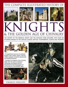 The Complete Illustrated History of Knights & the Golden Age of