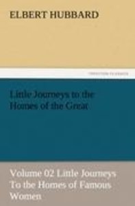 Little Journeys to the Homes of the Great - Volume 02 Little Jou