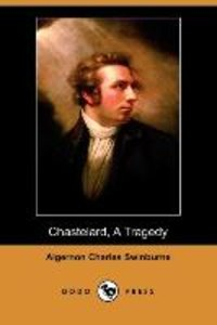 Chastelard, a Tragedy (Dodo Press)