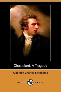 Chastelard, a Tragedy (Dodo Press)
