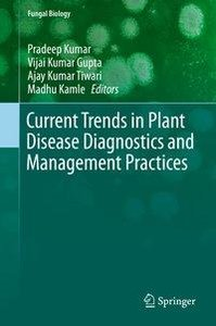 Current Trends in Plant Disease Diagnostics and Management Pract
