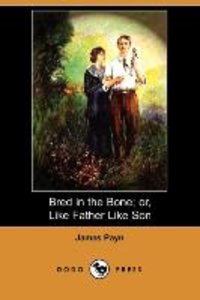 Bred in the Bone; Or, Like Father Like Son (Dodo Press)