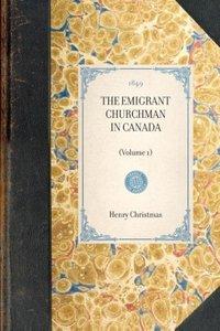 THE EMIGRANT CHURCHMAN IN CANADA~(Volume 1)
