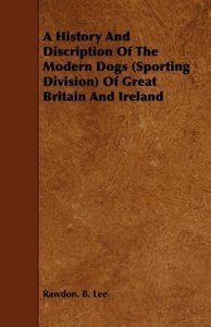 A History And Discription Of The Modern Dogs (Sporting Division)