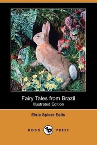 Fairy Tales from Brazil (Illustrated Edition) (Dodo Press)