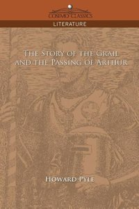 The Story of the Grail and the Passing of Arthur
