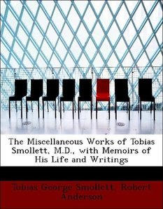 The Miscellaneous Works of Tobias Smollett, M.D., with Memoirs o