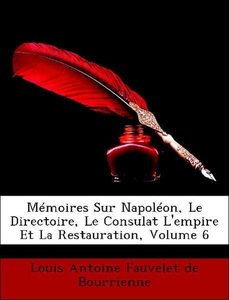 Mémoires Sur Napoléon, Le Directoire, Le Consulat L'empire Et La