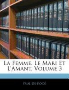 La Femme, Le Mari Et L'Amant, Volume 3