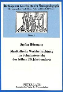 Musikalische Werkbetrachtung im Schulunterricht des frühen 20. J
