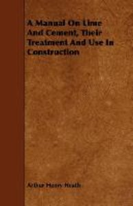 A Manual On Lime And Cement, Their Treatment And Use In Construc