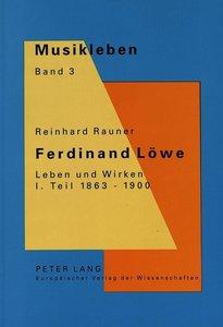 Ferdinand Loewe. Leben Und Wirken. I. Teil 1863-1900: Ein Wiener
