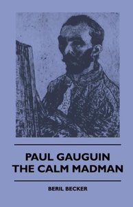 Paul Gauguin - The Calm Madman