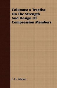 Columns; A Treatise On The Strength And Design Of Compression Me