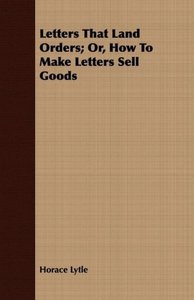 Letters That Land Orders; Or, How To Make Letters Sell Goods