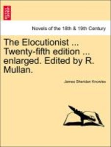 The Elocutionist ... Twenty-fifth edition ... enlarged. Edited b