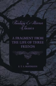 A Fragment from the Life of Three Friends (Fantasy and Horror Cl