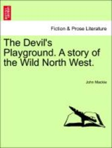 The Devil's Playground. A story of the Wild North West.