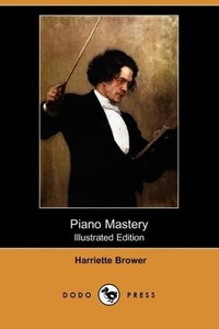 Piano Mastery (Illustrated Edition) (Dodo Press)