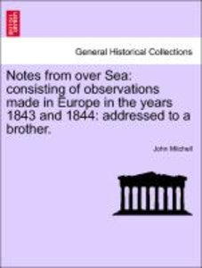 Notes from over Sea: consisting of observations made in Europe i