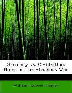 Germany vs. Civilization: Notes on the Atrocious War