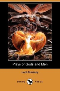 Plays of Gods and Men (Dodo Press)