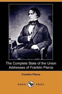 The Complete State of the Union Addresses of Franklin Pierce (Do