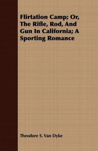 Flirtation Camp; Or, the Rifle, Rod, and Gun in California; A Sp