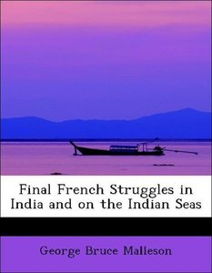 Final French Struggles in India and on the Indian Seas
