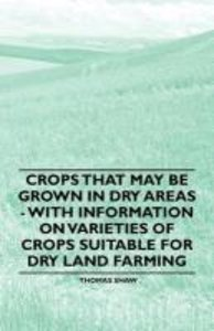 Crops that May be Grown in Dry Areas - With Information on Varie
