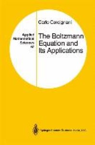 The Boltzmann Equation and Its Applications