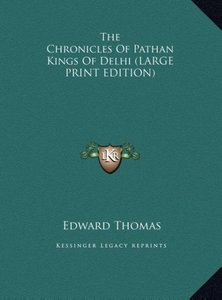 The Chronicles Of Pathan Kings Of Delhi (LARGE PRINT EDITION)