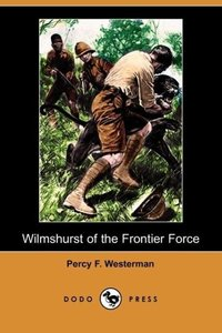 Wilmshurst of the Frontier Force (Dodo Press)